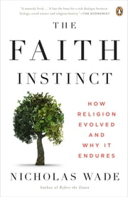The Faith Instinct - How Religion Evolved and Why It Endures ebook by Nicholas Wade