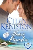 Almost Paradise: Closed Door Edition ebook by Chris Keniston