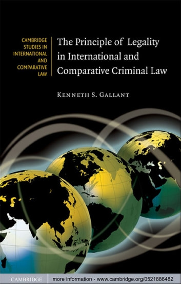 The Principle of Legality in International and Comparative Criminal Law ebook by Kenneth S. Gallant