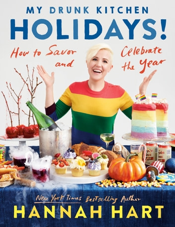 My Drunk Kitchen Holidays! - How to Savor and Celebrate the Year: A Cookbook ebook by Hannah Hart
