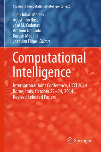 Computational Intelligence - International Joint Conference, IJCCI 2014 Rome, Italy, October 22-24, 2014 Revised Selected Papers ebook by