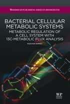 Bacterial Cellular Metabolic Systems ebook by K. Shimizu