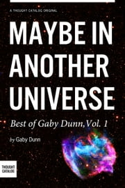 Maybe in Another Universe: The Best of Gaby Dunn, Vol. 1 ebook by Gaby Dunn
