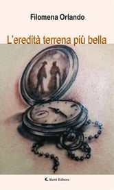 L'eredità terrena più bella ebook by Filomena Orlando