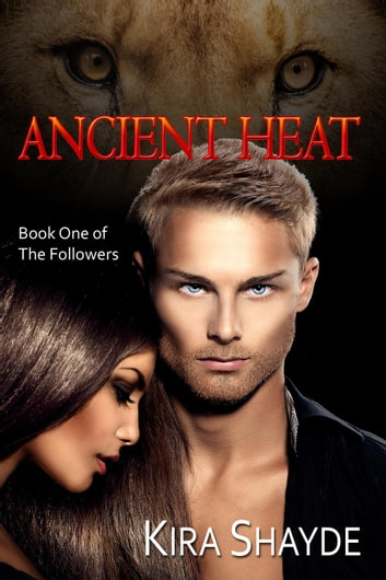 Ancient Heat - The Followers, #1 ebook by Kira Shayde