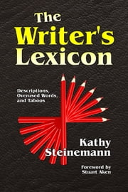 The Writer's Lexicon: Descriptions, Overused Words, and Taboos ebook by Kathy Steinemann