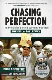 Chasing Perfection - The Principles Behind Winning Football the De La Salle Way ebook by Bob Ladouceur,Neil Hayes