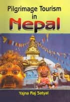 Pilgrimage Tourism in Nepal ebook by Yajna Raj Satyal