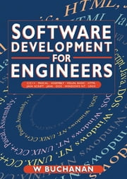 Software Development for Engineers - C/C++, Pascal, Assembly, Visual Basic, HTML, Java Script, Java DOS, Windows NT, UNIX ebook by William Buchanan