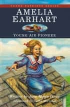 Amelia Earhart - Young Air Pioneer ebook by Jane Moore Howe, Cathy Morrison