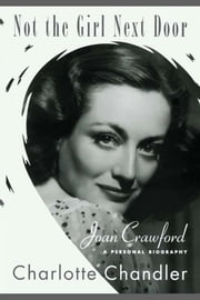 Not the Girl Next Door - Joan Crawford, a Personal Biography ebook by Charlotte Chandler
