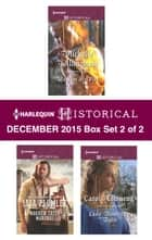 Harlequin Historical December 2015 - Box Set 2 of 2 - An Anthology ebook by Michelle Willingham, Lisa Plumley, Carol Townend