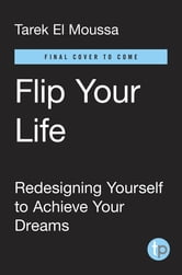 Flip Your Life - Redesigning Yourself to Achieve Your Dreams ebook by Tarek El Moussa,Christina El Moussa