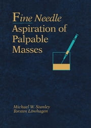 Fine Needle Aspiration of Palpable Masses ebook by Stanley, Michael W.