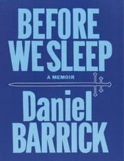 Before We Sleep:A Memoir ebook by Barrick,Daniel