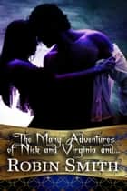 The Many Adventures of Nick and Virginia and... ebook by Robin Smith