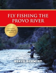 Fly Fishing the Provo River ebook by Steve Schmidt
