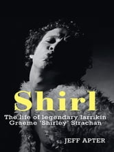 Shirl: The Life and Times of a Legendary Larrikin ebook by Jeff Apter