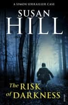 The Risk of Darkness - Simon Serrailler Book 3 eBook by Susan Hill