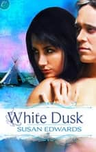 White Dusk: Book Two of Susan Edwards' White Series ebook by Susan Edwards