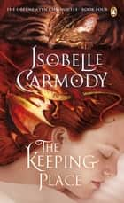 The Keeping Place: The Obernewtyn Chronicles Volume 4 - Obernewtyn Volume 4 ebook by Isobelle Carmody