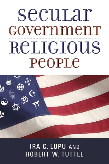 Secular Government, Religious People ebook by Ira C. Lupu,Robert W. Tuttle