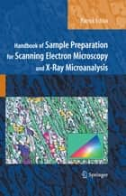 Handbook of Sample Preparation for Scanning Electron Microscopy and X-Ray Microanalysis ebook by Patrick Echlin