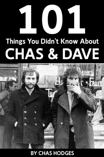 101 Facts you didn't know about Chas and Dave ebook by Chas Hodges