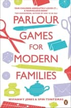 Parlour Games for Modern Families ebook by Myfanwy Jones