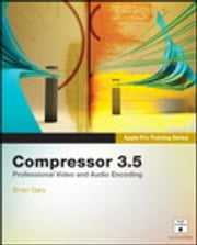 Apple Pro Training Series - Compressor 3.5 ebook by Brian Gary