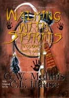 Walking With Spirits Volume 4 Native American Myths, Legends, And Folklore ebook by G.W. Mullins, C.L. Hause