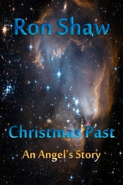 Christmas Past - An Angel's Story ebook by Ron Shaw