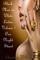 Black Men in White Ladies Volume 1 One Night Stand - Volume 1 One Night Stand ebook by Christina Williams