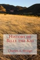 History of Billy the Kid (Illustrated Edition) ebook by Charles A. Siringo
