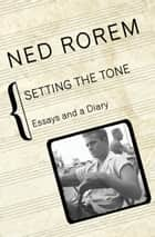 Setting the Tone - Essays and a Diary ebook by Ned Rorem