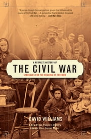 A People's History of the Civil War - Struggles for the Meaning of Freedom ebook by David Williams