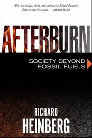 Afterburn - Society Beyond Fossil Fuels ebook by Richard Heinberg