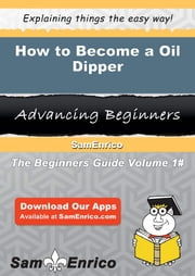 How to Become a Oil Dipper - How to Become a Oil Dipper ebook by Una Wolford