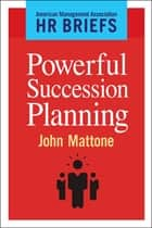 Powerful Succession Planning ebook by John Mattone
