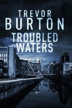 Troubled Waters ebook by Trevor Burton