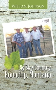 Big Sky Country, Roundup, Montana ebook by William Johnson