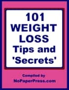 101 Weight Loss Tips & Secrets ebook by NoPaperPress Staff