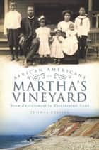 African Americans on Martha's Vineyard - From Enslavement to Presidential Visit ebook by Thomas Dresser