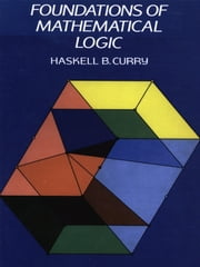 Foundations of Mathematical Logic ebook by Haskell B. Curry