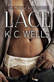 Lace (A Material World #1) ebook by K.C. Wells