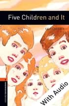 Five Children and It - With Audio Level 2 Oxford Bookworms Library ebook by Edith Nesbit