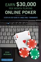 Earn $30,000 per Month Playing Online Poker ebook by Ryan Wiseman