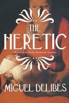 The Heretic: A Novel of the Inquisition ebook by Miguel Delibes