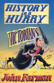History in a Hurry: Victorians ebook by John Farman