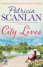 City Lives - A Novel ebook by Patricia Scanlan